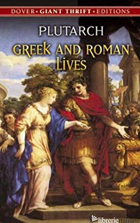 GREEK AND ROMAN LIVES - Plutarch,