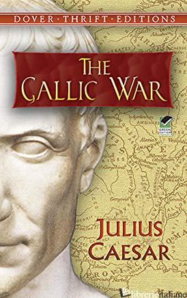 THE GALLIC WAR - Caesar, Julius