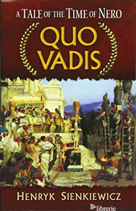 Quo Vadis: A Tale of the Time of Nero - Sienkiewicz, Henryk