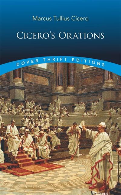 Cicero's Orations - Cicero, Marcus Tullius