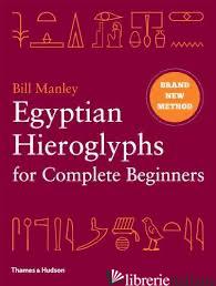EGYPTIAN HIEROGLYPHS FOR COMPLETE BEGINNERS - Bill Manley