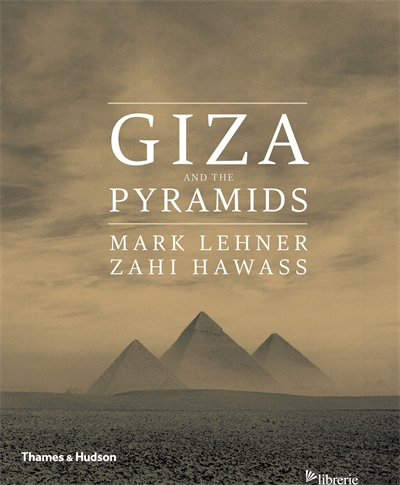 GIZA AND THE PYRAMIDS - Mark Lehner