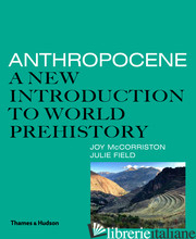 Anthropocene: A New Introduction to World Prehistory - McCorriston, Joy