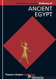 The Thames & Hudson Dictionary of Ancient Egypt - TOBY WILKINSON