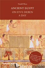 Ancient Egypt on Five Deben a Day - DONALD P. RYAN