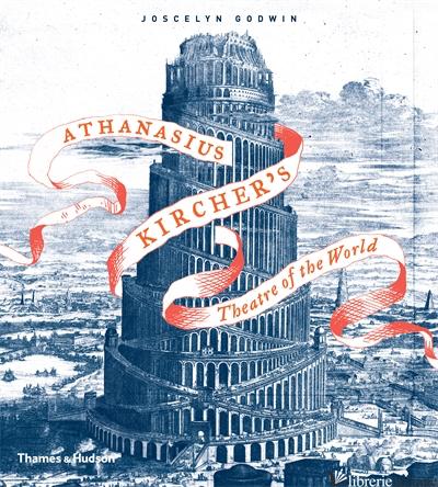 ATHANASIUS KIRCHER'S THEATRE OF THE WORLD - Joscelyn Godwin