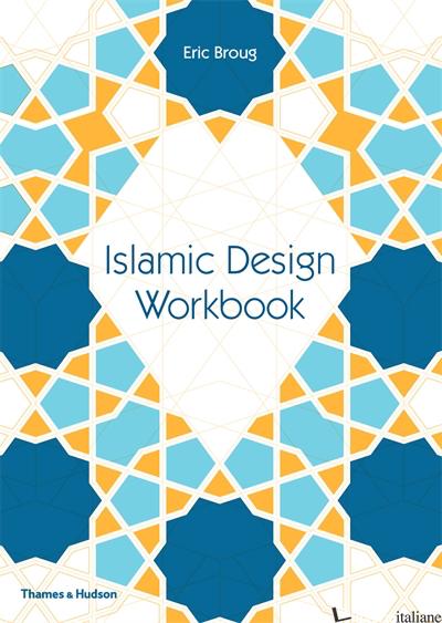 ISLAMIC DESIGN WORKBOOK - ERIC BROUG
