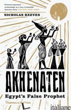 Akhenaten - Nicholas Reeves