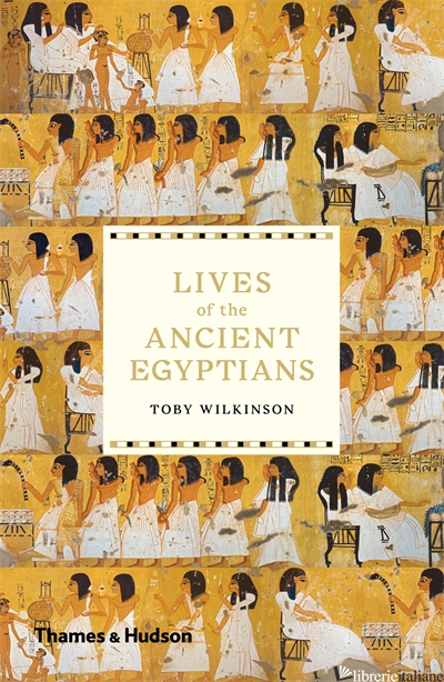Lives of the Ancient Egyptians - Wilkinson Toby