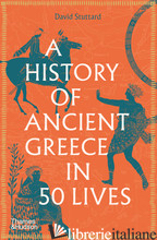 A History of Ancient Greece in 50 Lives - Stuttard, David