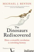 The Dinosaurs Rediscovered - Benton, Michael J.