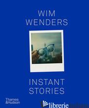 Wim Wenders: Instant Stories - Wenders, Wim