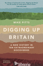Digging Up Britain - Pitts, Mike