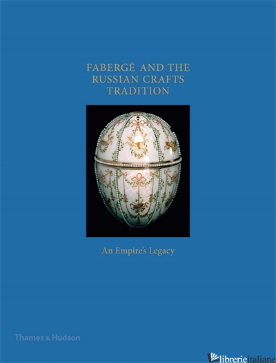 Faberge and the Russian Crafts Tradition - Trombly, Margaret Kelly