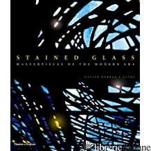 STAINED GLASS,MASTERPIECES OF MODERN ERA - XAVIER BARRAL; XAVIER BARRAL I. ALTET