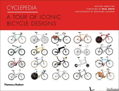 CYCLEPEDIA A TOUR OF ICONIC BICYCLE DESIGNS - MICHAEL EMBACHER