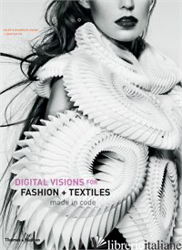 DIGITAL VISIONS FOR FASHION AND TEXTILES - BRADDOCK CLARKE