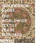 INTERWOVEN GLOBE THE WORLDWIDE TEXTILE TRADE 1500-1800 - AMELIA PECK