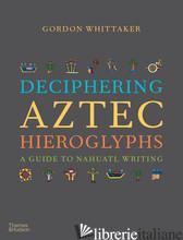 Deciphering Aztec Hieroglyphs - Whittaker, Gordon