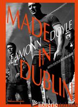 Eamonn Doyle: Made In Dublin - Kevin Barry