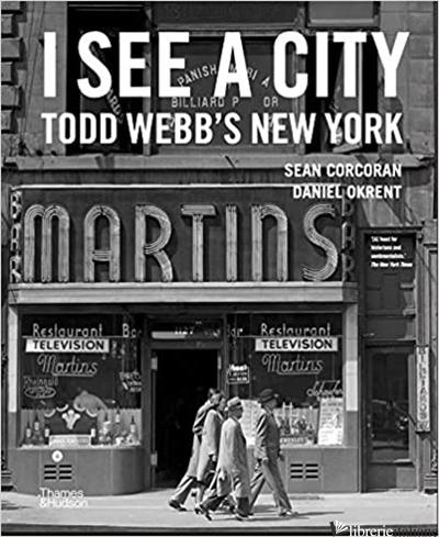 I See a City: Todd Webb's New York - Webb, Todd