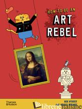 How to be an Art Rebel - Street, Ben