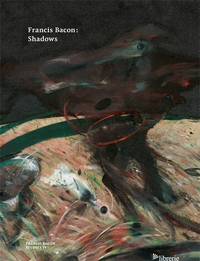 Francis Bacon: Shadows - Harrison, Martin