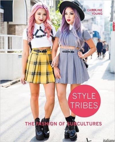 STYLLE TRIBES: FASHIN SUBCULTURES - CAROLINE YOUNG