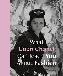 What Coco Chanel Can Teach You About Fashion - Caroline Young
