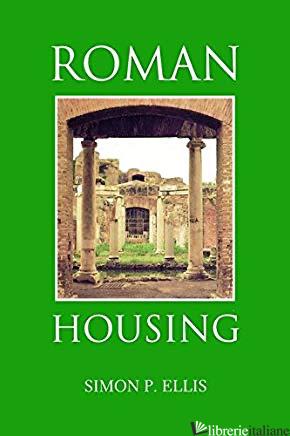 Roman Housing (Duckworth Archaeology)  - Simon P. Ellis