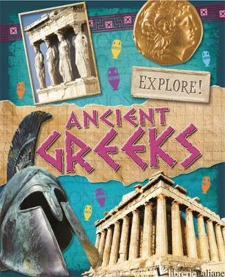 easurito --Explore!: Ancient Greeks - Aa.Vv