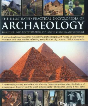 The Illustrated Practical Encyclopedia of Archaeology - CHRISTOPHER CATLING PAUL BAHN