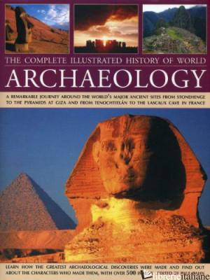 THE COMPLETE ILLUSTRATED HISTORY OF WORLD ARCHAEOLOGY - PAUL BAHN