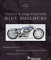 TODAY'S TOP CUSTOM BIKE BUILDERS - HOWARD KELLY; MICHAEL LICHTER; JESSE JAMES; JAY LENO