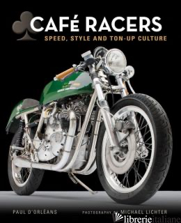 CAFE RACERS SPEED, STYLE AND TON-UP CULTURE - PAUL D ORLEANS