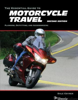 The Essential Guide to Motorcycle Travel, 2nd Edition - DALE COYNER