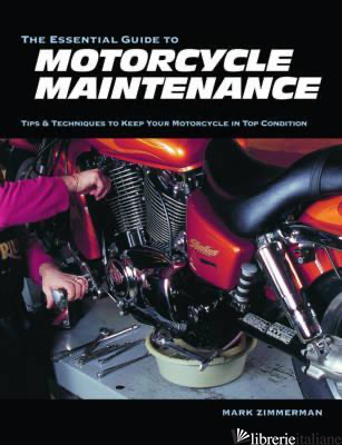 The Essential Guide to Motorcycle Maintenance - MARK ZIMMERMAN