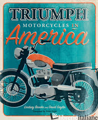 TRIUMPH MOTORCYCLES IN AMERICA - LINDSAY BROOKE