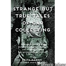STRANGE BUT TRUE TALES OF CAR COLLECTING - KEITH MARTIN