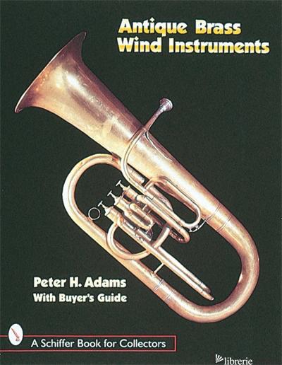 Antique Brass Wind Instruments - Peter H. Adams