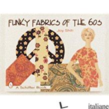 FUNKY FABRICS OF THE 60S - JOY SHIH