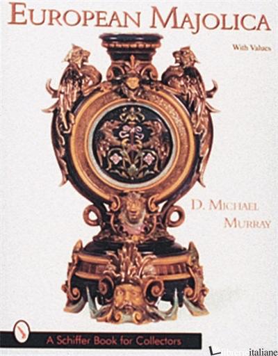 European Majolica - D.MICHAEL MURRAY