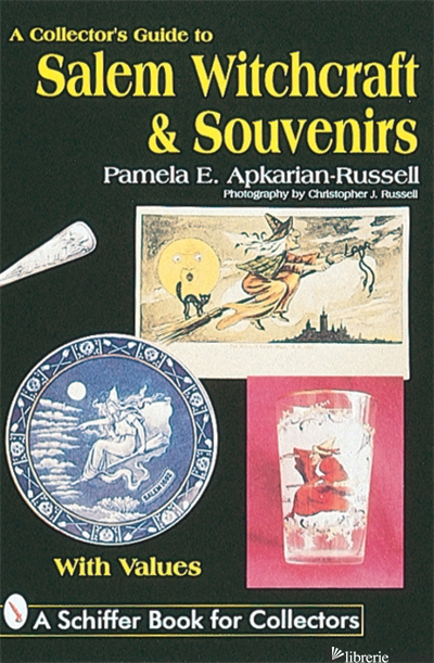 A Collector's Guide to Salem Witchcraft & Souvenirs - Pamela E.Apkarian- Russell