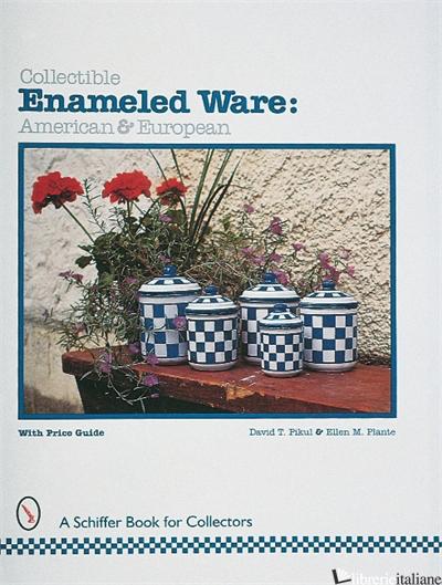 Collectible Enameled Ware - David T. Pikul, Ellen M. Plante