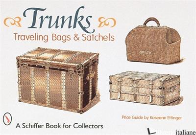 Trunks, Traveling Bags, and Satchels - ROSEANN ETTINGER