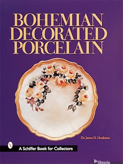 Bohemian Decorated Porcelain - James D. Henderson