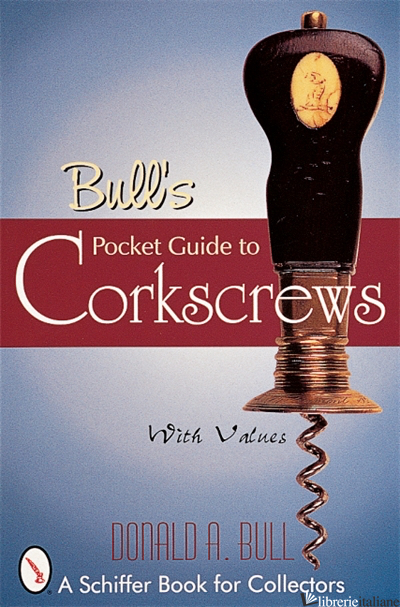 Bull's Pocket Guide to Corkscrews - Donald Bull