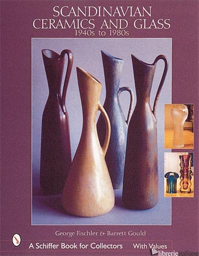 Scandinavian Ceramics and Glass - GEORGE FISCHLER; GOULD BARRETT