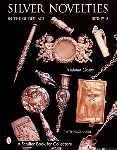 Silver Novelties in The Gilded Age - DEB CROSBY