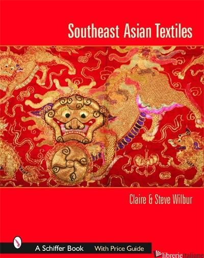 Southeast Asian Textiles - CLAIRE WILBUR; STEVE WILBUR